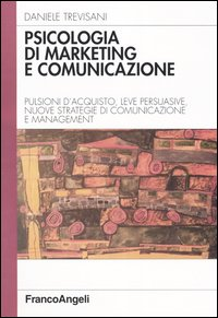 Psicologia di marketing e comunicazione di Daniele Trevisani