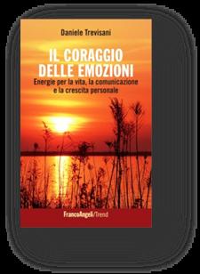 Il Coraggio delle Emozioni. di Daniele Trevisani, Franco Angeli editore